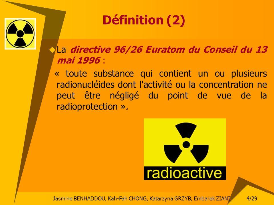 4/29 Jasmine BENHADDOU, Kah-Fah CHONG, Katarzyna GRZYB, Embarek ZIANI Définition (2) La directive 96/26 Euratom du Conseil du 13 mai 1996 : « toute su