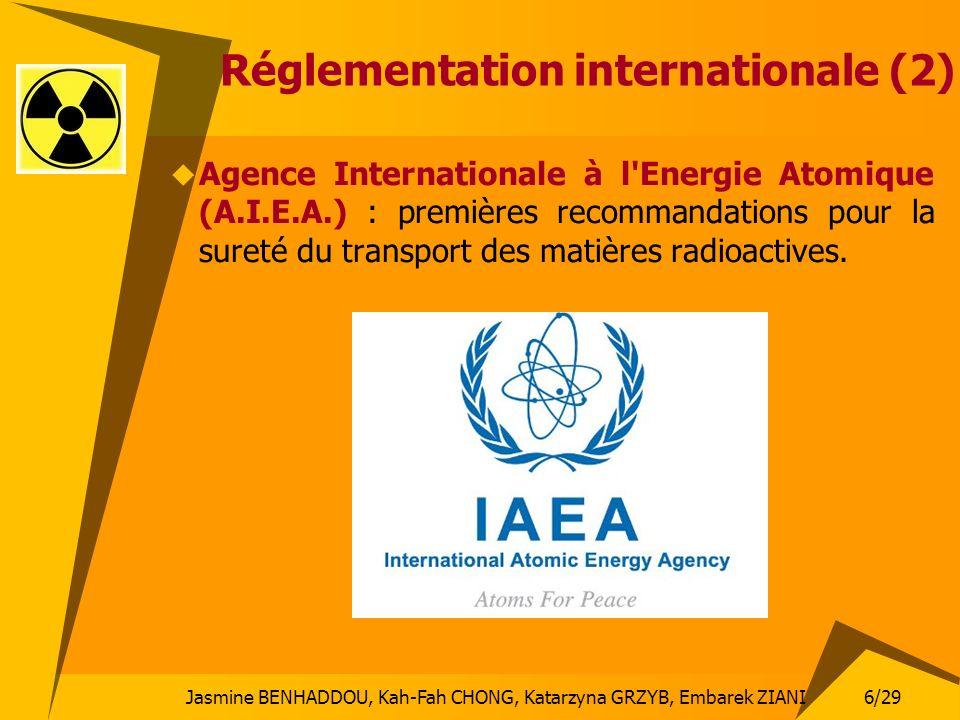 6/29 Jasmine BENHADDOU, Kah-Fah CHONG, Katarzyna GRZYB, Embarek ZIANI Réglementation internationale (2) Agence Internationale à l'Energie Atomique (A.