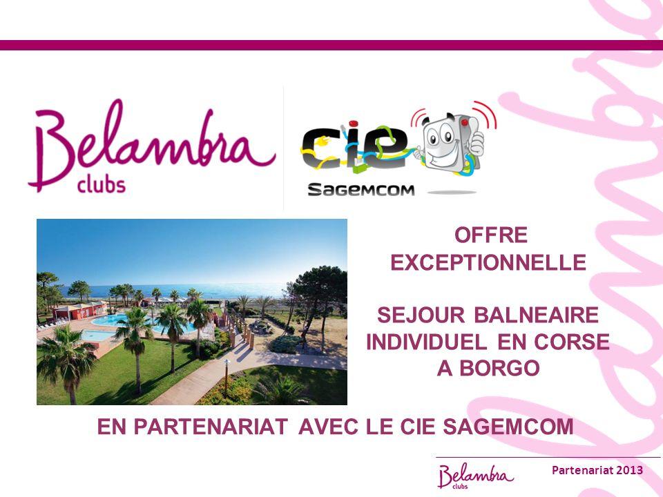 Partenariat 2013 OFFRE EXCEPTIONNELLE SEJOUR BALNEAIRE INDIVIDUEL EN CORSE A BORGO EN PARTENARIAT AVEC LE CIE SAGEMCOM