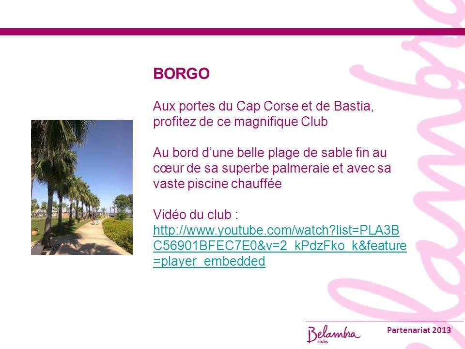 Partenariat 2013 BORGO Aux portes du Cap Corse et de Bastia, profitez de ce magnifique Club Au bord dune belle plage de sable fin au cœur de sa superbe palmeraie et avec sa vaste piscine chauffée Vidéo du club : http://www.youtube.com/watch list=PLA3B C56901BFEC7E0&v=2_kPdzFko_k&feature =player_embedded http://www.youtube.com/watch list=PLA3B C56901BFEC7E0&v=2_kPdzFko_k&feature =player_embedded