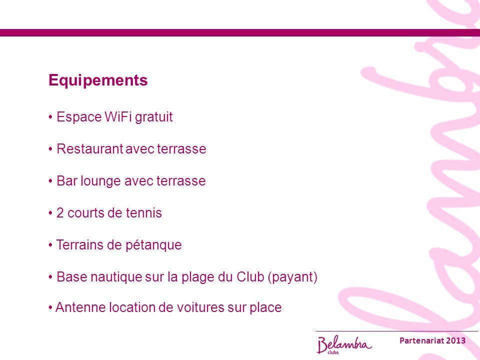 Partenariat 2013 Equipements Espace WiFi gratuit Restaurant avec terrasse Bar lounge avec terrasse 2 courts de tennis Terrains de pétanque Base nautique sur la plage du Club (payant) Antenne location de voitures sur place
