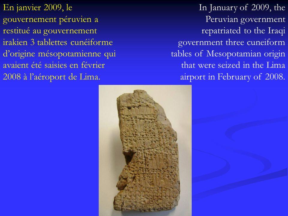 En janvier 2009, le gouvernement péruvien a restitué au gouvernement irakien 3 tablettes cunéiforme dorigine mésopotamienne qui avaient été saisies en