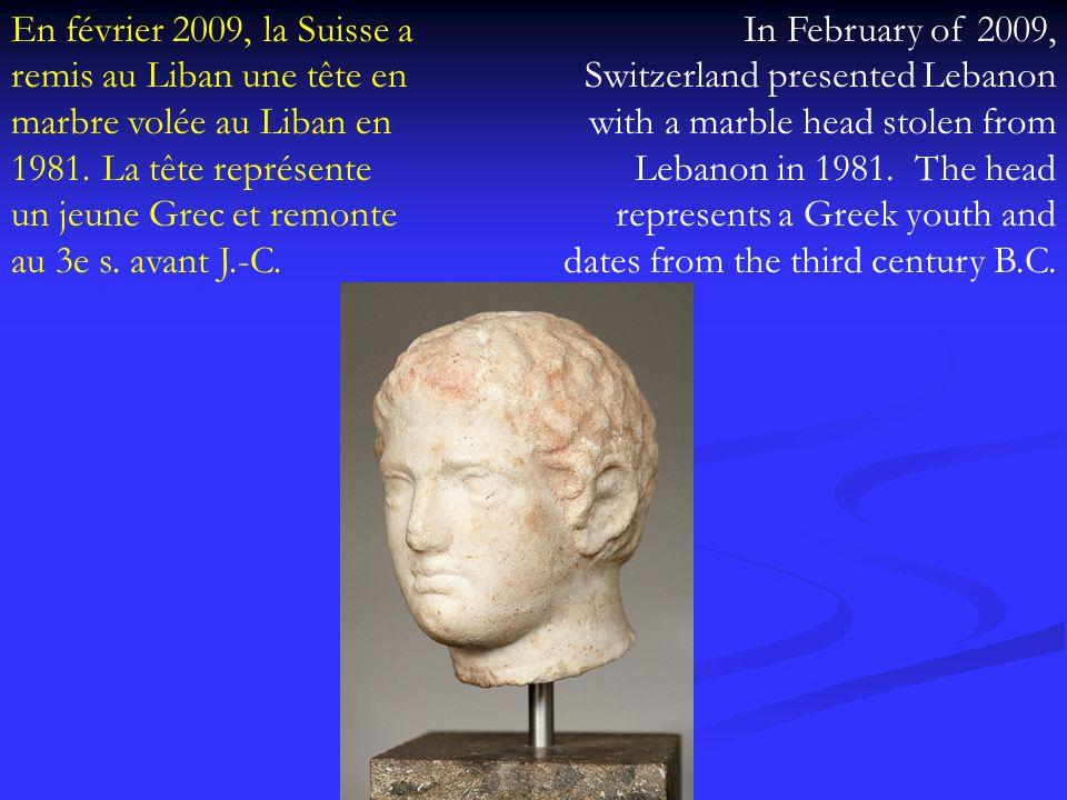 En février 2009, la Suisse a remis au Liban une tête en marbre volée au Liban en 1981. La tête représente un jeune Grec et remonte au 3e s. avant J.-C