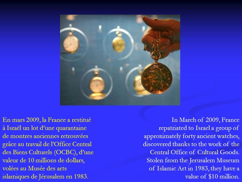 En mars 2009, la France a restitué à Israël un lot dune quarantaine de montres anciennes retrouvées grâce au travail de lOffice Central des Biens Cult