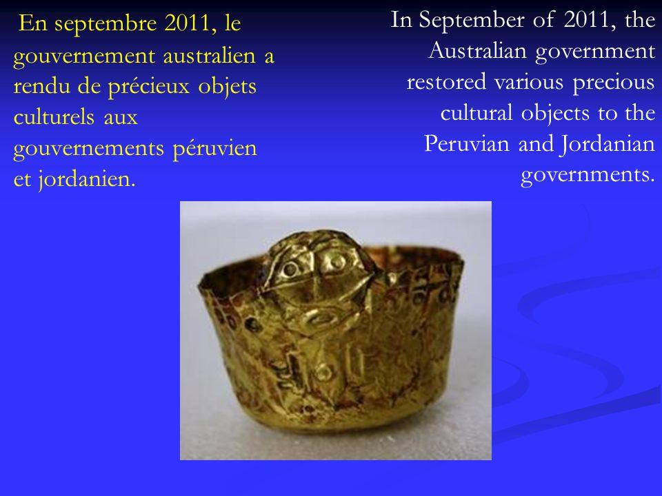 En septembre 2011, le gouvernement australien a rendu de précieux objets culturels aux gouvernements péruvien et jordanien. In September of 2011, the
