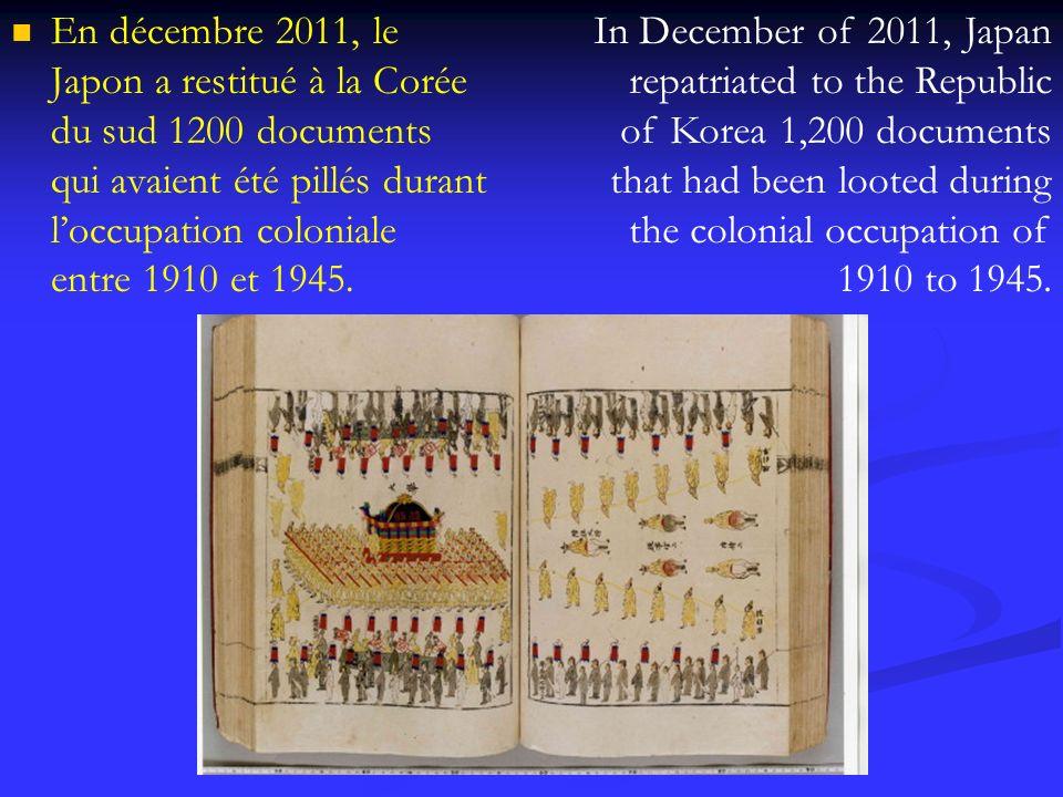 En décembre 2011, le Japon a restitué à la Corée du sud 1200 documents qui avaient été pillés durant loccupation coloniale entre 1910 et 1945. In Dece