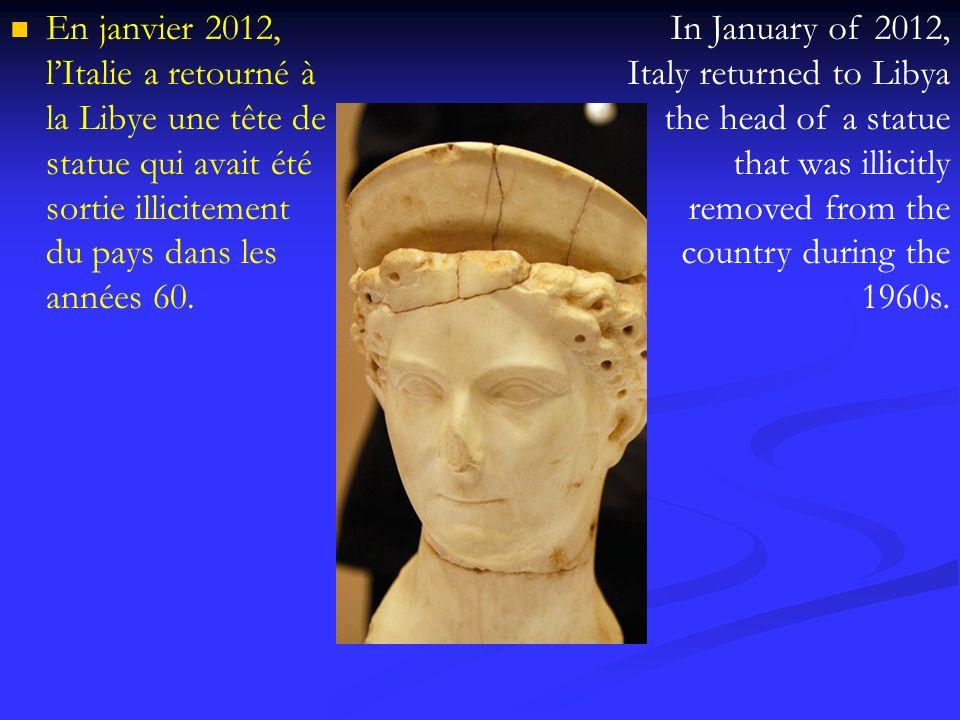En janvier 2012, lItalie a retourné à la Libye une tête de statue qui avait été sortie illicitement du pays dans les années 60. In January of 2012, It