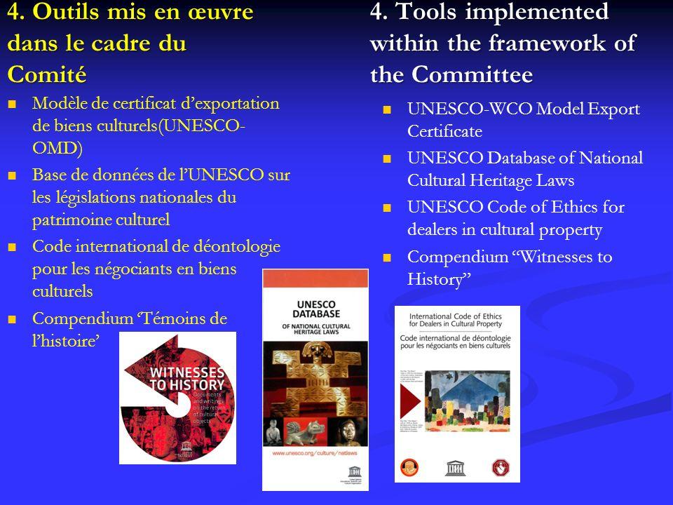 4. Outils mis en œuvre dans le cadre du Comité Modèle de certificat dexportation de biens culturels(UNESCO- OMD) Base de données de lUNESCO sur les lé