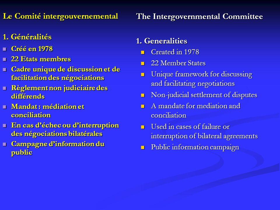Le Comité intergouvernemental 1. Généralités Créé en 1978 22 Etats membres Cadre unique de discussion et de facilitation des négociations Règlement no
