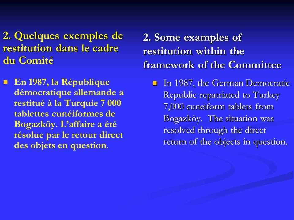 2. Quelques exemples de restitution dans le cadre du Comité En 1987, la République démocratique allemande a restitué à la Turquie 7 000 tablettes cuné