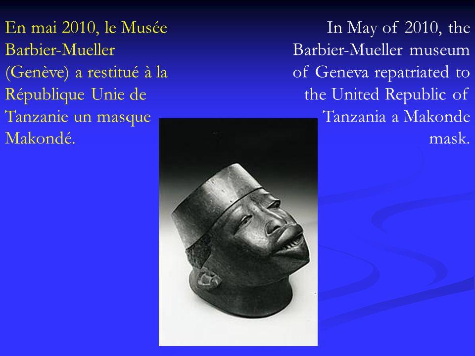 En mai 2010, le Musée Barbier-Mueller (Genève) a restitué à la République Unie de Tanzanie un masque Makondé. In May of 2010, the Barbier-Mueller muse