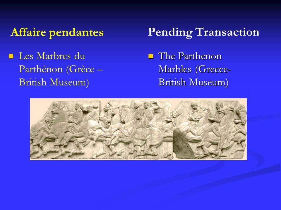 Affaire pendantes Les Marbres du Parthénon (Grèce – British Museum) Pending Transaction The Parthenon Marbles (Greece- British Museum)