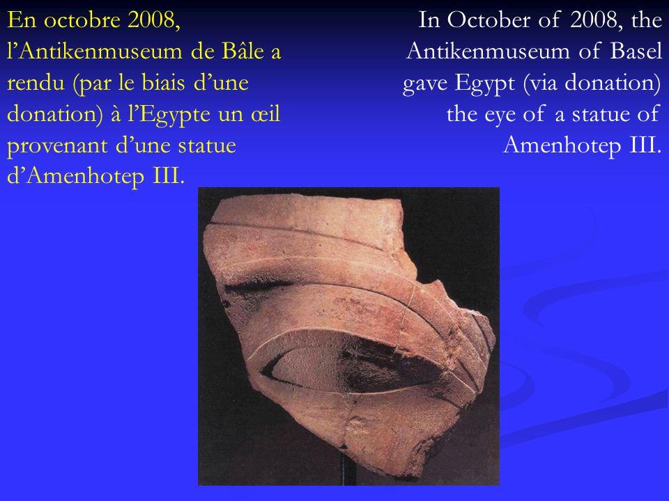 En octobre 2008, lAntikenmuseum de Bâle a rendu (par le biais dune donation) à lEgypte un œil provenant dune statue dAmenhotep III. In October of 2008