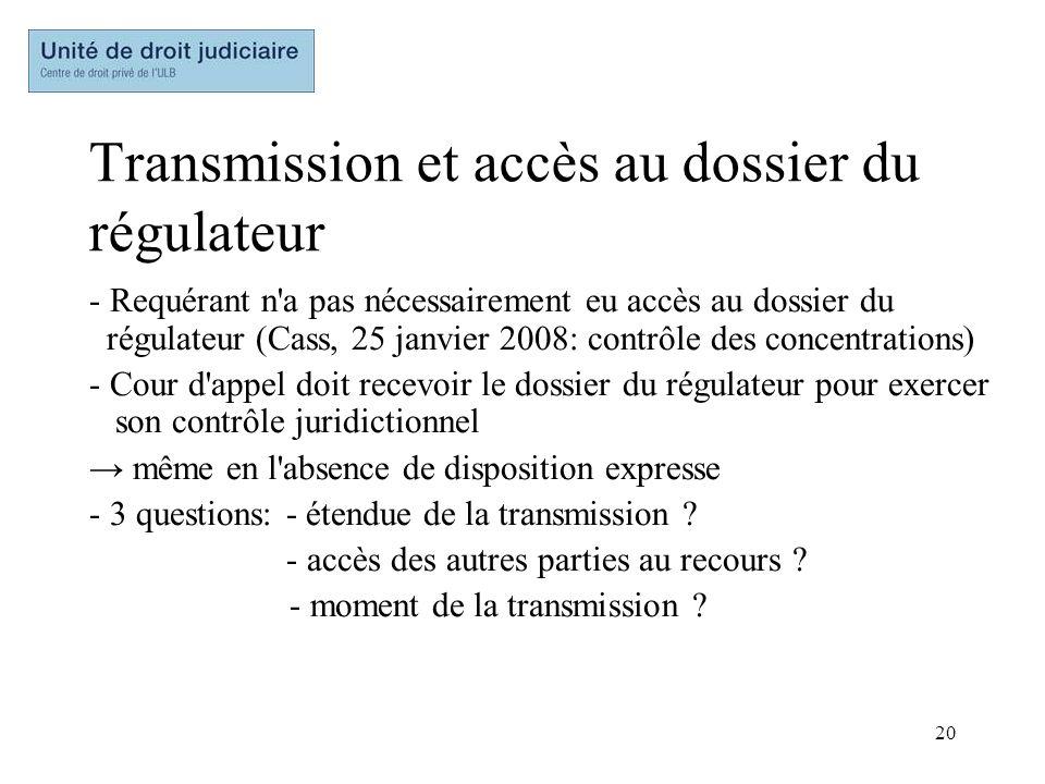 20 Transmission et accès au dossier du régulateur - Requérant n'a pas nécessairement eu accès au dossier du régulateur (Cass, 25 janvier 2008: contrôl