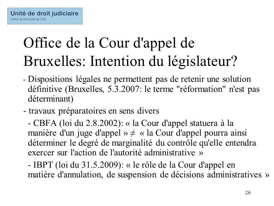 26 Office de la Cour d'appel de Bruxelles: Intention du législateur? - Dispositions légales ne permettent pas de retenir une solution définitive (Brux