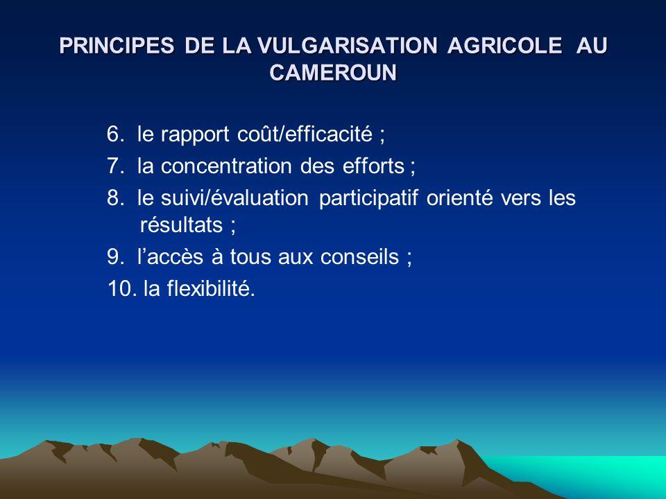 PRINCIPES DE LA VULGARISATION AGRICOLE AU CAMEROUN 6. le rapport coût/efficacité ; 7. la concentration des efforts ; 8. le suivi/évaluation participat