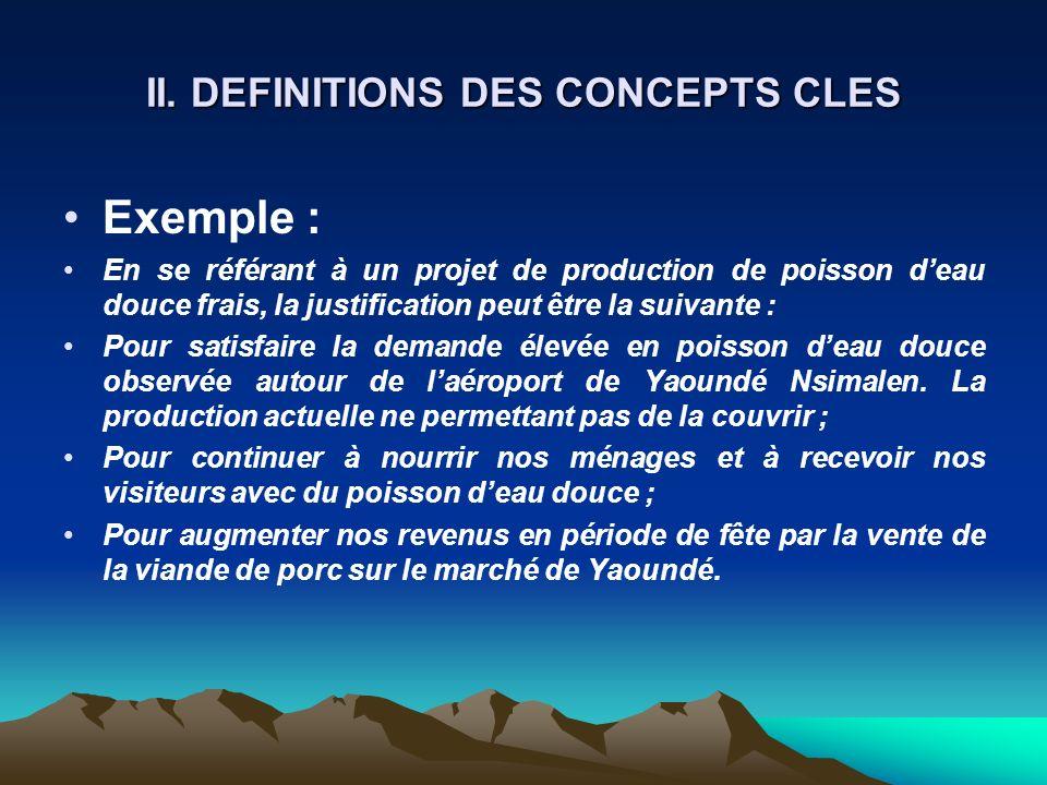 II. DEFINITIONS DES CONCEPTS CLES Exemple : En se référant à un projet de production de poisson deau douce frais, la justification peut être la suivan