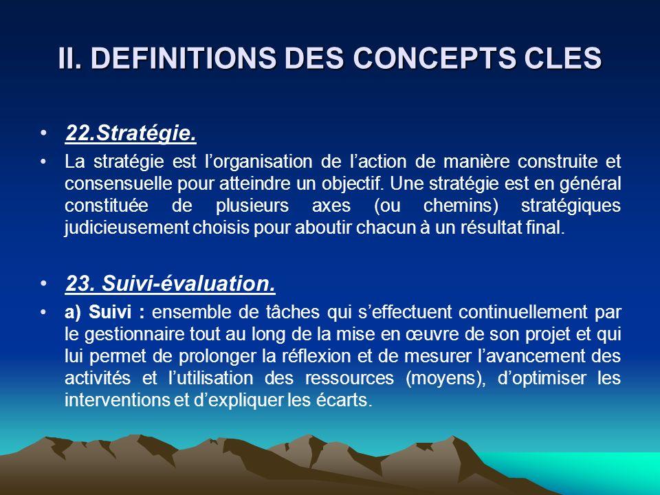 II. DEFINITIONS DES CONCEPTS CLES 22.Stratégie. La stratégie est lorganisation de laction de manière construite et consensuelle pour atteindre un obje