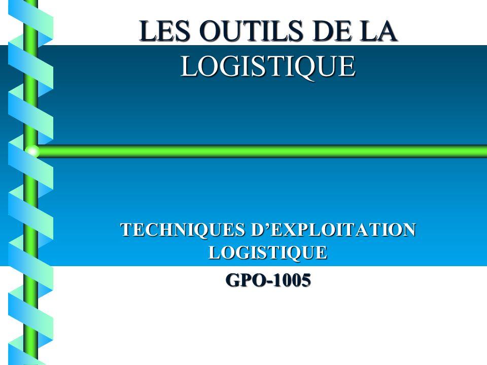 LES OUTILS DE LA LOGISTIQUE TECHNIQUES DEXPLOITATION LOGISTIQUE GPO-1005