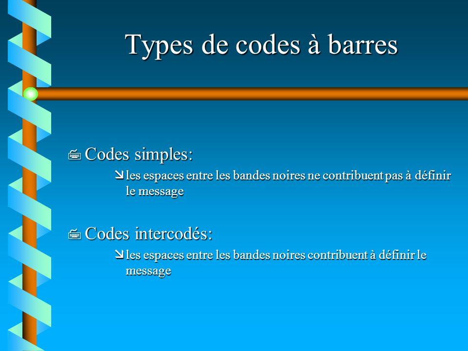 Types de codes à barres 7 Codes simples: æles espaces entre les bandes noires ne contribuent pas à définir le message 7 Codes intercodés: æles espaces