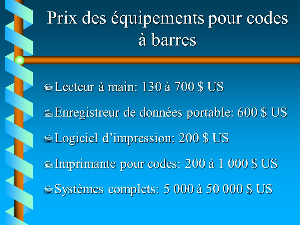 Prix des équipements pour codes à barres 7 Lecteur à main: 130 à 700 $ US 7 Enregistreur de données portable: 600 $ US 7 Logiciel dimpression: 200 $ U
