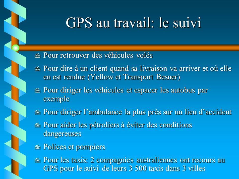 GPS au travail: le suivi 7 Pour retrouver des véhicules volés 7 Pour dire à un client quand sa livraison va arriver et où elle en est rendue (Yellow e