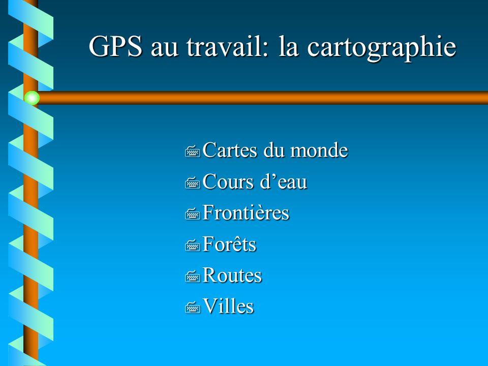 GPS au travail: la cartographie 7 Cartes du monde 7 Cours deau 7 Frontières 7 Forêts 7 Routes 7 Villes