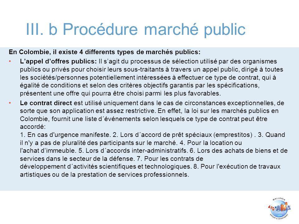 III. b Procédure marché public En Colombie, il existe 4 differents types de marchés publics: Lappel doffres publics: Il sagit du processus de sélectio