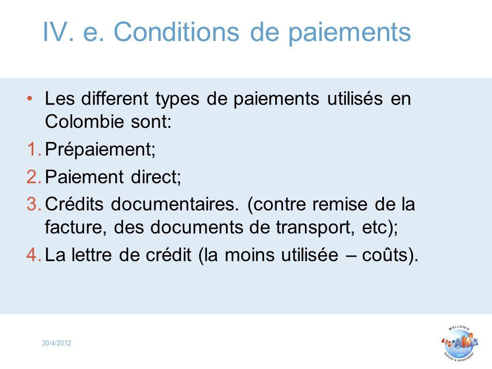 IV. e. Conditions de paiements Les different types de paiements utilisés en Colombie sont: 1.Prépaiement; 2.Paiement direct; 3.Crédits documentaires.
