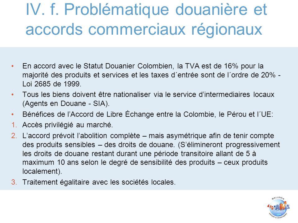 IV. f. Problématique douanière et accords commerciaux régionaux En accord avec le Statut Douanier Colombien, la TVA est de 16% pour la majorité des pr