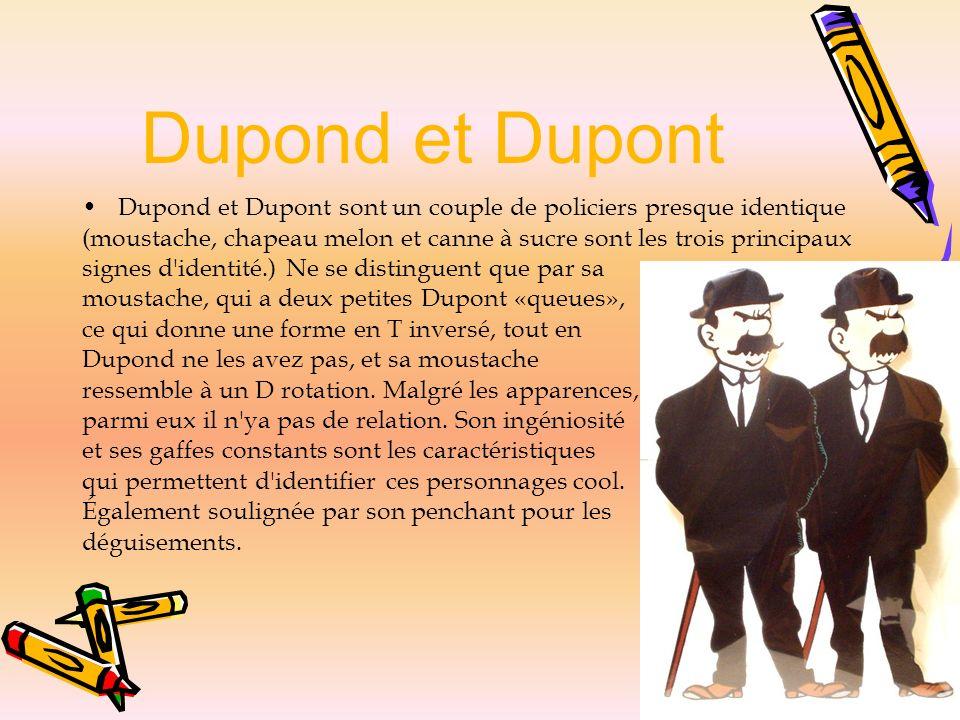 Dupond et Dupont Dupond et Dupont sont un couple de policiers presque identique (moustache, chapeau melon et canne à sucre sont les trois principaux s