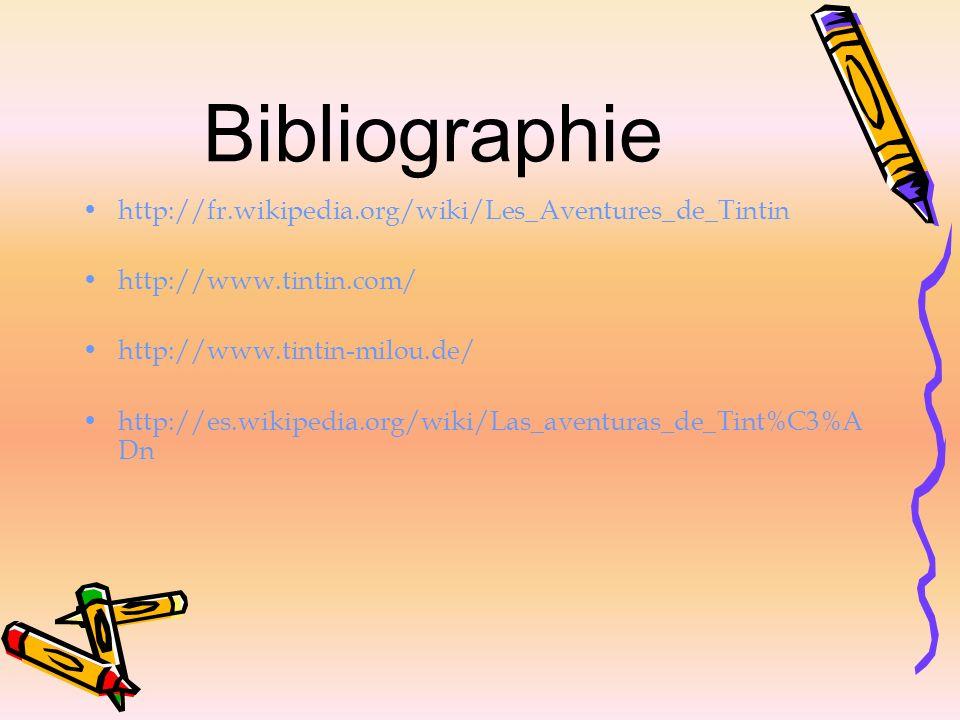 Bibliographie http://fr.wikipedia.org/wiki/Les_Aventures_de_Tintin http://www.tintin.com/ http://www.tintin-milou.de/ http://es.wikipedia.org/wiki/Las