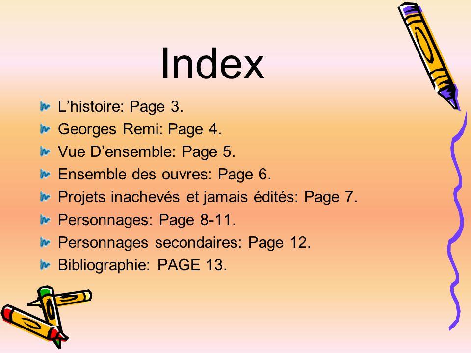 Bibliographie http://fr.wikipedia.org/wiki/Les_Aventures_de_Tintin http://www.tintin.com/ http://www.tintin-milou.de/ http://es.wikipedia.org/wiki/Las_aventuras_de_Tint%C3%A Dn