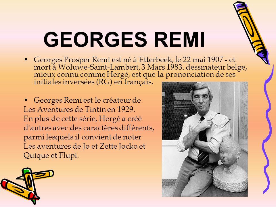 GEORGES REMI Georges Prosper Remi est né à Etterbeek, le 22 mai 1907 - et mort à Woluwe-Saint-Lambert, 3 Mars 1983. dessinateur belge, mieux connu com