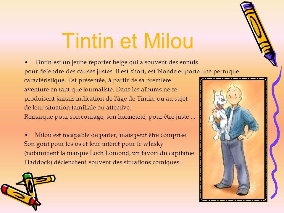 Tintin et Milou Tintin est un jeune reporter belge qui a souvent des ennuis pour défendre des causes justes. Il est short, est blonde et porte une per