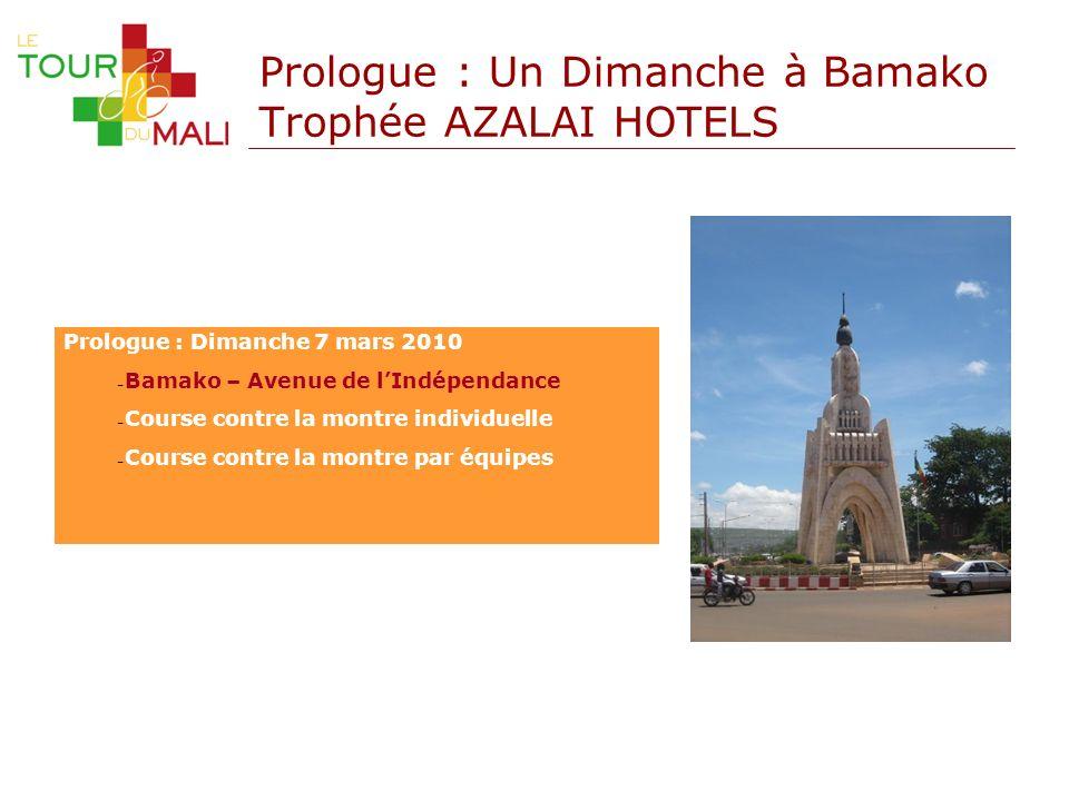 Prologue : Un Dimanche à Bamako Trophée AZALAI HOTELS Prologue : Dimanche 7 mars 2010 Bamako – Avenue de lIndépendance Course contre la montre individ