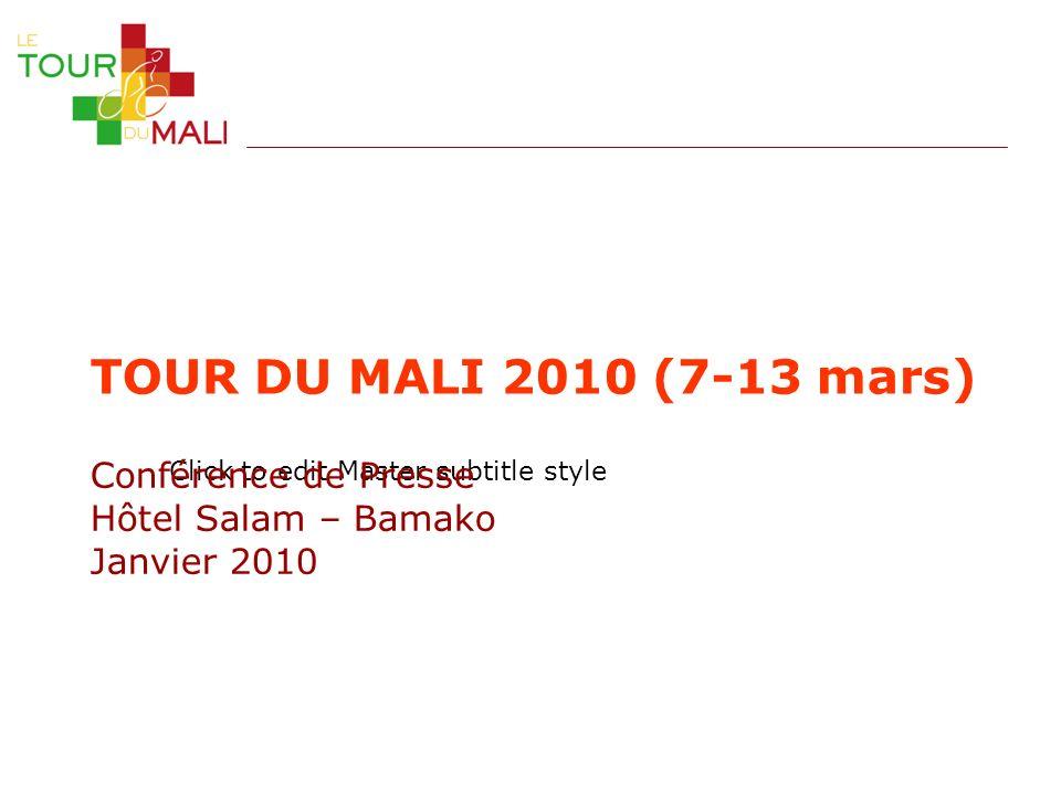 TOUR DU MALI 2010 (7-13 mars) Conférence de Presse Hôtel Salam – Bamako Janvier 2010