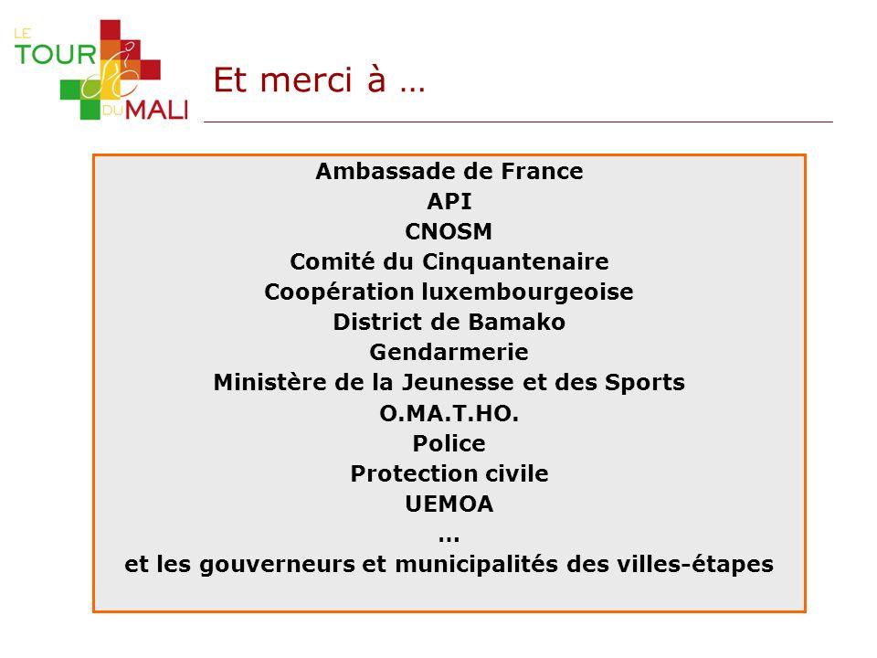 Et merci à … Ambassade de France API CNOSM Comité du Cinquantenaire Coopération luxembourgeoise District de Bamako Gendarmerie Ministère de la Jeuness