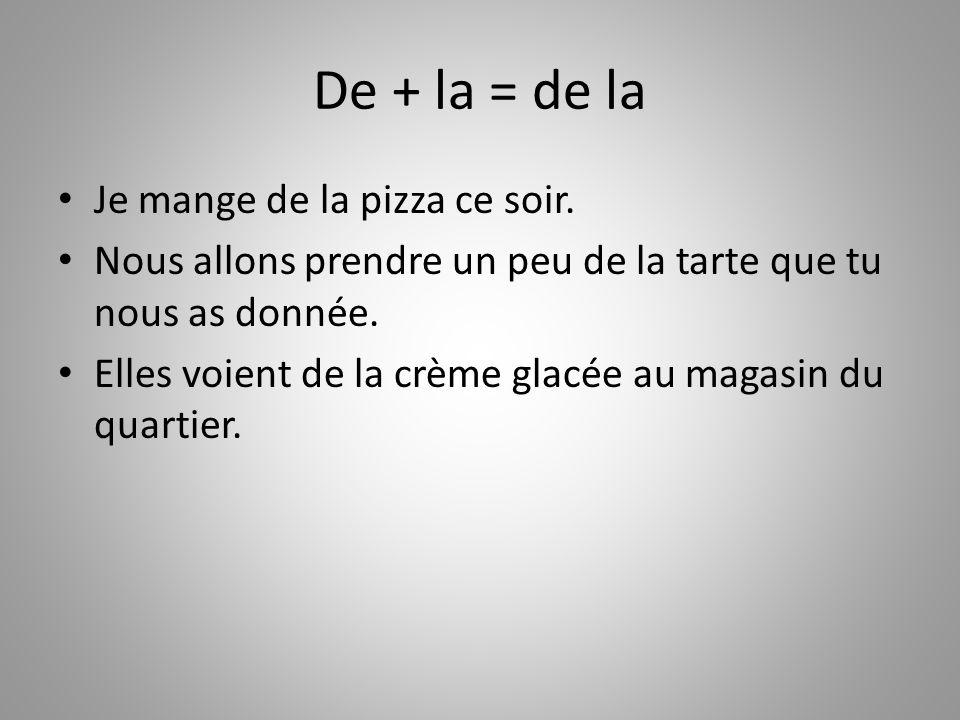De + la = de la Je mange de la pizza ce soir.