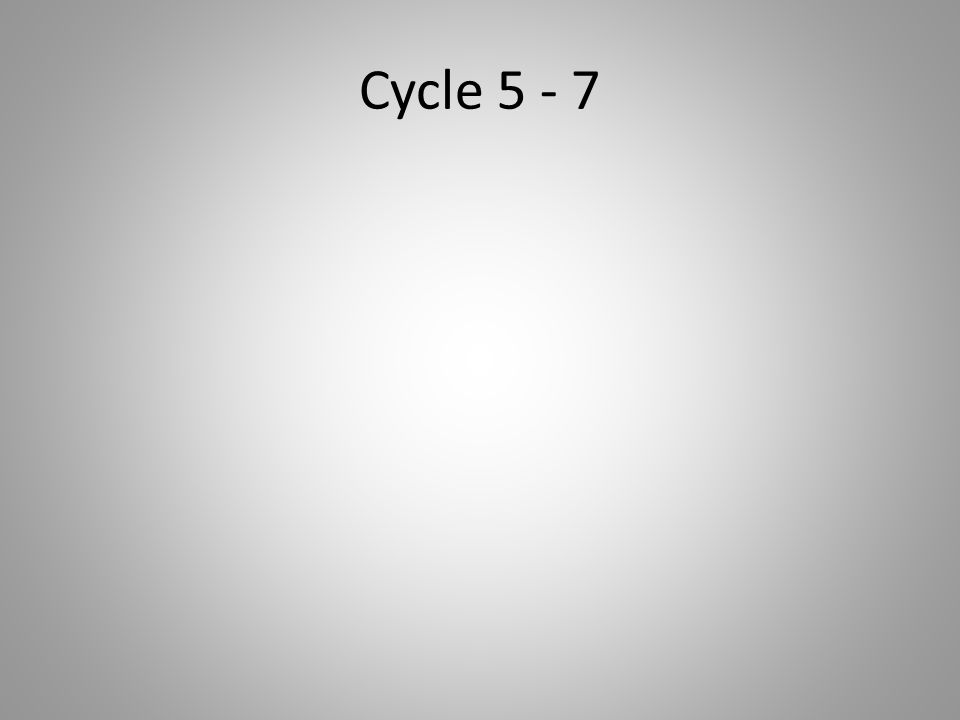 Cycle 5 - 7