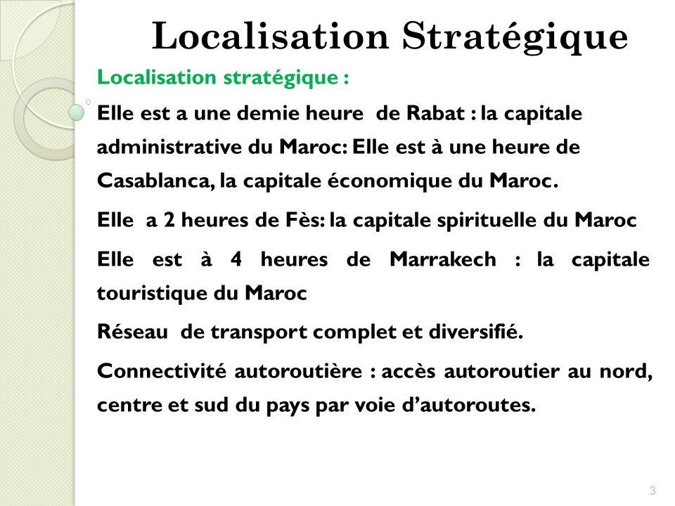 Localisation stratégique : Elle est a une demie heure de Rabat : la capitale administrative du Maroc: Elle est à une heure de Casablanca, la capitale