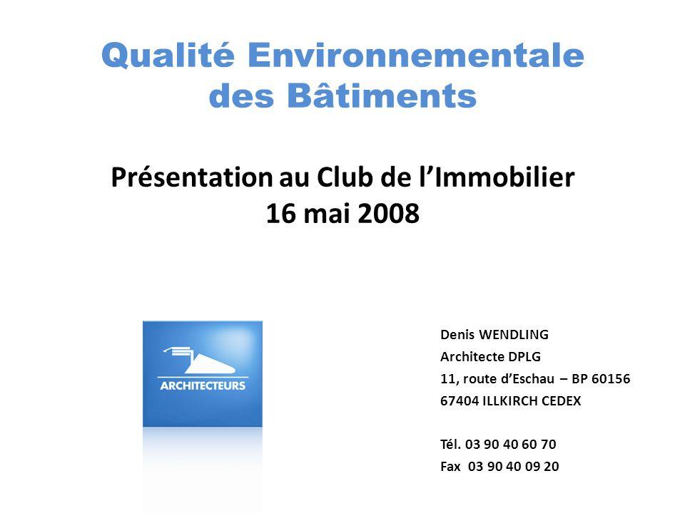 Qualité Environnementale des Bâtiments Présentation au Club de lImmobilier 16 mai 2008 Denis WENDLING Architecte DPLG 11, route dEschau – BP 60156 674