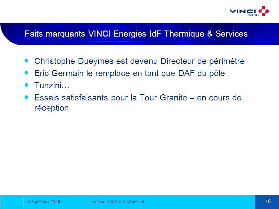 22 janvier 2009Association des Anciens 16 Faits marquants VINCI Energies IdF Thermique & Services Christophe Dueymes est devenu Directeur de périmètre