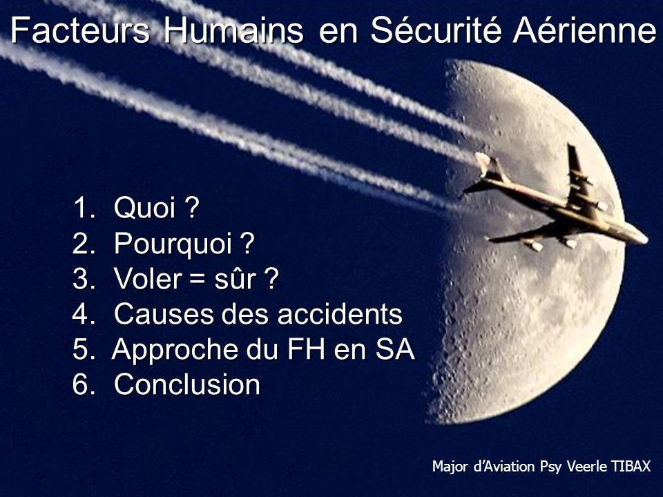 Human Performance & Limitations: Human Factors in Aviation Safety Facteurs Humains en Sécurité Aérienne Major dAviation Psy Veerle TIBAX