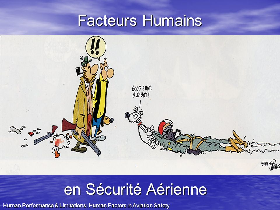 Human Performance & Limitations: Human Factors in Aviation Safety Aviation militaire Accident Ratio = nombre dacc / 10.000 dheures de vol Aviation civile Accident Ratio = nombre dacc / million de départs Q Voler = sûr.