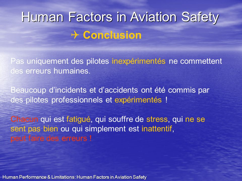 Human Performance & Limitations: Human Factors in Aviation Safety Major dAviation Psy Veerle TIBAX Facteurs Humains en Sécurité Aérienne 1. Quoi ? 2.