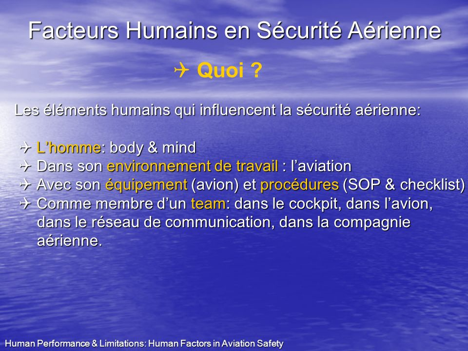 Human Performance & Limitations: Human Factors in Aviation Safety Facteurs Humains en Sécurité Aérienne Q Quoi ? Federal Aviation Administration (FAA)