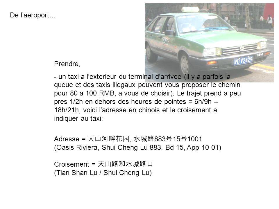De laeroport… Prendre, - un taxi a lexterieur du terminal darrivee (il y a parfois la queue et des taxis illegaux peuvent vous proposer le chemin pour 80 a 100 RMB, a vous de choisir).
