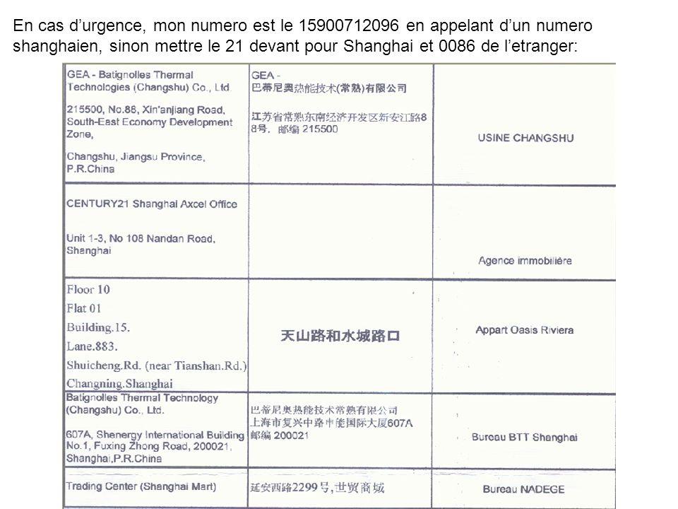 En cas durgence, mon numero est le 15900712096 en appelant dun numero shanghaien, sinon mettre le 21 devant pour Shanghai et 0086 de letranger: