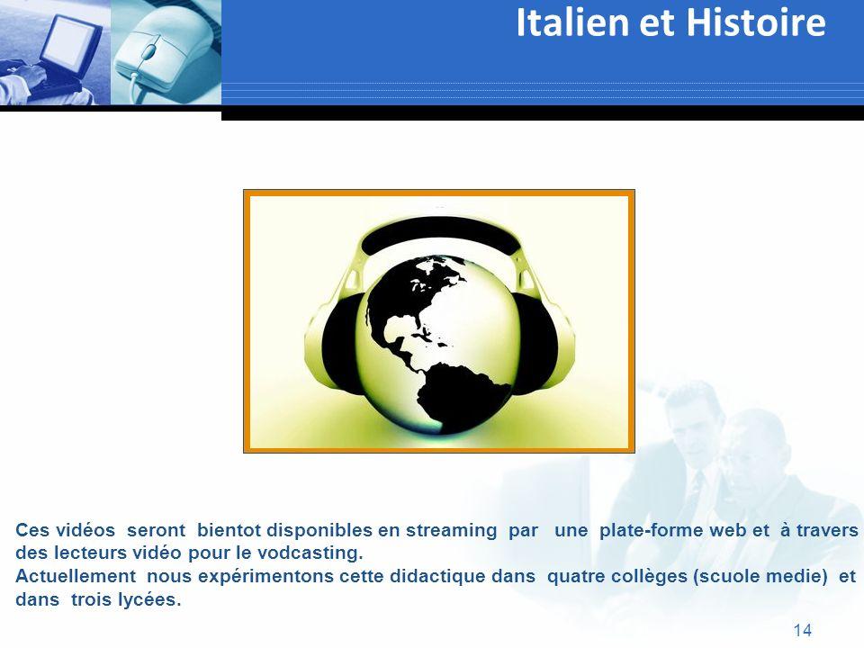 14 Italien et Histoire Text Ces vidéos seront bientot disponibles en streaming par une plate-forme web et à travers des lecteurs vidéo pour le vodcast